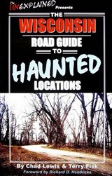 The Wisconsin Road Guide to Haunted Locations | Lewis, Chad; Fisk, Terry |