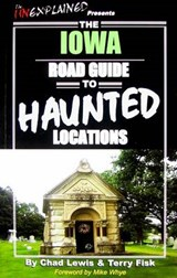 The Iowa Road Guide to Haunted Locations | Lewis, Chad ; Fisk, Terry |