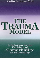 The Trauma Model | Colin A. Ross |