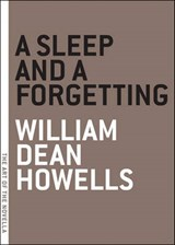 A Sleep and a Forgetting | William Dean Howells |