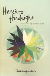 Here's to Hindsight | Tara Leigh Cobble |