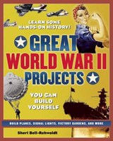 Great World War II Projects | Sheri Bell-Rehwoldt |