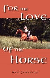 For the Love of the Horse | Ann Jamieson |