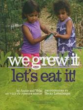 We Grew It, Let's Eat It!