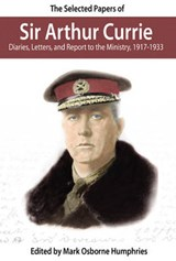 The Selected Papers of Sir Arthur Currie | auteur onbekend |
