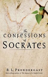 The Confessions of Socrates | R. L. Prendergast |