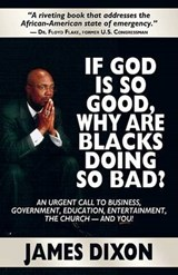 If God Is So Good, Why Are Blacks Doing So Bad? | Dixon, James, Iii |
