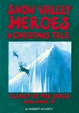 Snow Valley Heroes a Christmas Tale (Planet of the Dogs, #3) | Robert McCarty |