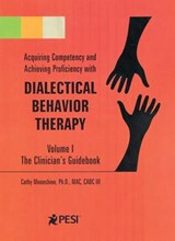 Acquiring Competency and Achieving Proficiency With Dialectical Behavior Therapy | Moonshine, Cathy, Ph.D. |