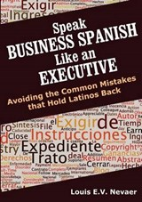 Speak Business Spanish Like an Executive | Louis Nevaer |