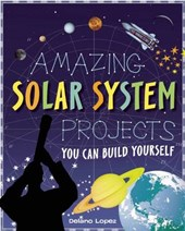 Amazing Solar System Projects You Can Build Yourself | Delano Lopez |