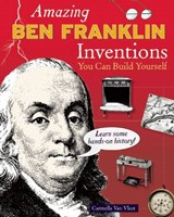 Amazing Ben Franklin Inventions You Can Build Yourself | Carmella Van Vleet |