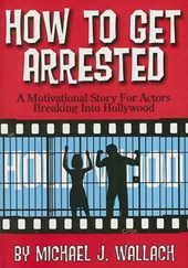 How to Get Arrested | Michael J. Wallach |
