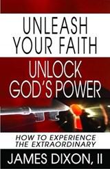 Unleash Your Faith--Unlock God's Power | Dixon, James, Ii |