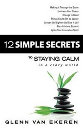 12 Simple Secrets to Staying Calm in a Crazy World