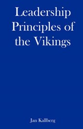 Leadership Principles of the Vikings - What You Need to Explore, Conquer, and Succeed as a Leader in Dark Ages