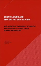 The Science of Passionate Interests | Latour, Bruno ; Lepinay, Vincent Antonin |