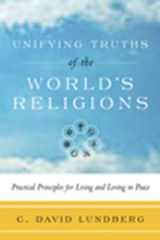 Unifying Truths of the World's Religions | C. David Lundberg |