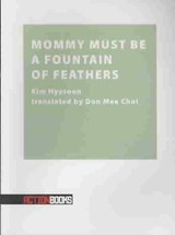 Mommy Must Be A Fountain Of Feathers | Kim Hyesoon; Hye-Sun Kim |