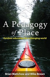 A Pedagogy of Place | Wattchow, Brian ; Brown, Mike |