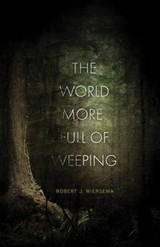 The World More Full of Weeping | Robert J. Wiersema |