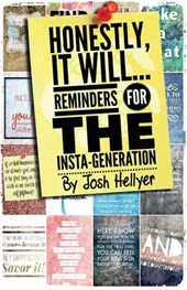 Honestly It Will; Reminders for the Insta-Generation
