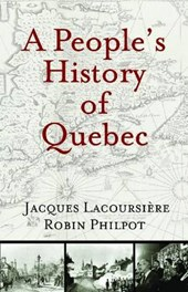 A People's History of Quebec | Lacoursiere, Jacques ; Philpot, Robin |