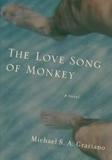 The Love Song of Monkey | Michael S. A. Graziano |