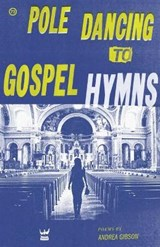 Pole Dancing to Gospel Hymns | Andrea Gibson |