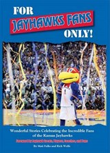 For Jayhawks Fans Only! | Fulks, Matt ; Wolfe, Rich |