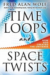 Time Loops and Space Twists | Fred Alan Wolf |