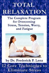 Total Relaxation - The Complete Program to Overcome Stress, Tension, Worry and Fatigue | Frederick P. Lenz |