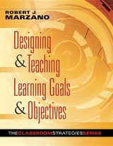 Designing & Teaching Learning Goals & Objectives | Robert J. Marzano |