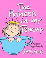 The Princess in My Teacup | Sally Huss |