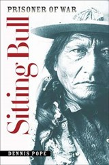 Sitting Bull, Prisoner of War | Dennis C. Pope |