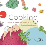 Cooking with a Baby on Your Hip | Francinne Cascio Lawrence |