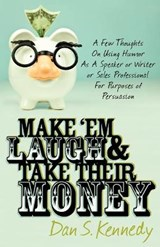 Make 'Em Laugh & Take Their Money | Dan S. Kennedy |