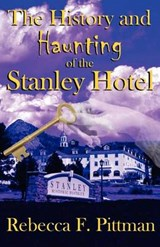 History & Haunting of the Stanley Hotel | Rebecca F Pittman |