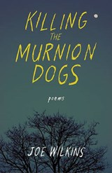 Killing the Murnion Dogs | Joe Wilkins |