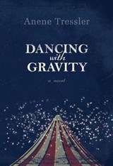 Dancing with Gravity | Anene Tressler |