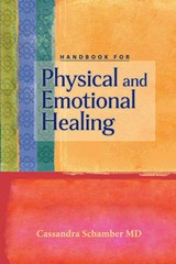 Handbook for Physical and Emotional Healing | Schamber, Cassandra, M.D. |