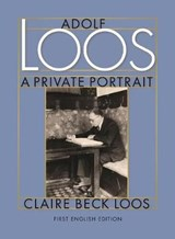 Adolf Loos a Private Portrait | Claire Beck Loos |