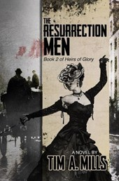 The Resurrection Men (Heirs of Glory, #2) | Tim A. Mills |