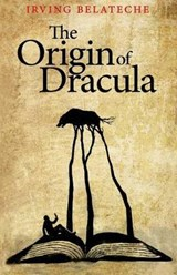 The Origin of Dracula | Irving Belateche |