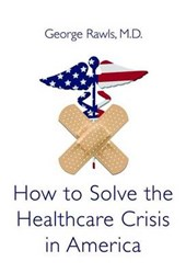 How to Solve the Health Care Crisis in America