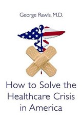 How to Solve the Health Care Crisis in America | George Rawls |