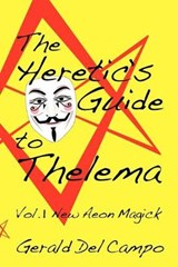 The Heretic's Guide to Thelema Volume | Gerald Enrique Del Campo |