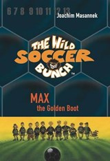 The Wild Soccer Bunch, Book 5, Max the Golden Boot | Joachim Masannek |