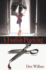 A Foolish Plucking | Dee Wilbur |
