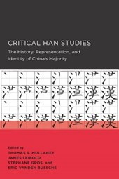 Critical Han Studies - The History, Representation , and Identity of China's Majority